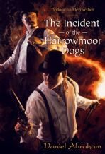 Balfour and Meriwether in the Incident of the Harrowmoor Dogs [hardcover] By Daniel Abraham